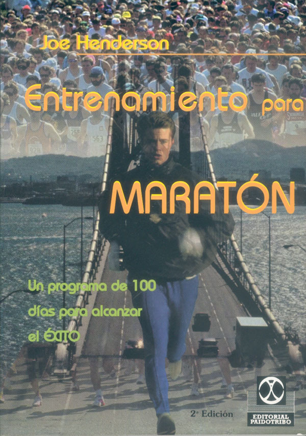 ENTRENAMIENTO PARA MARATON. UN PROGRAMA DE 100 DIAS PARA ALCANZAR EL E