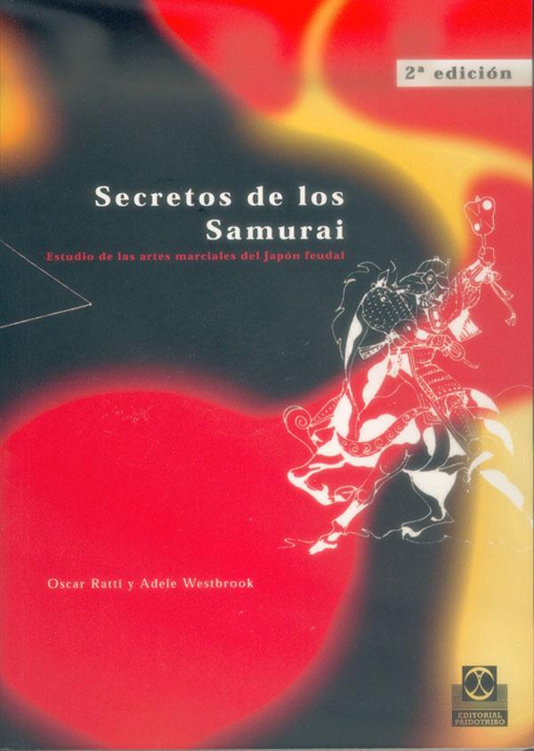 SECRETOS DE LOS SAMURAIS. ESTUDIO DE LAS ARTES MARCIALES DEL JAPON
