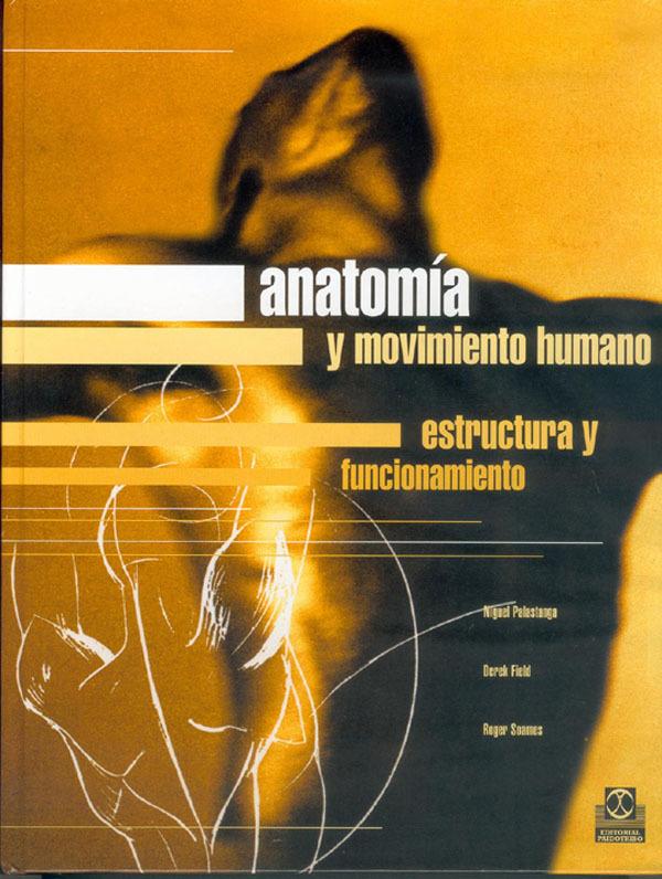 ANATOMIA Y MOVIMIENTO HUMANO. ESTRUCTURA Y FUNCIONAMIENTO