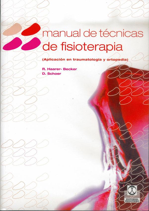 MANUAL DE TÉCNICAS DE FISIOTERAPIA. APLICACIÓN EN TRAUMATOLOGÍA Y ORTOPEDIA