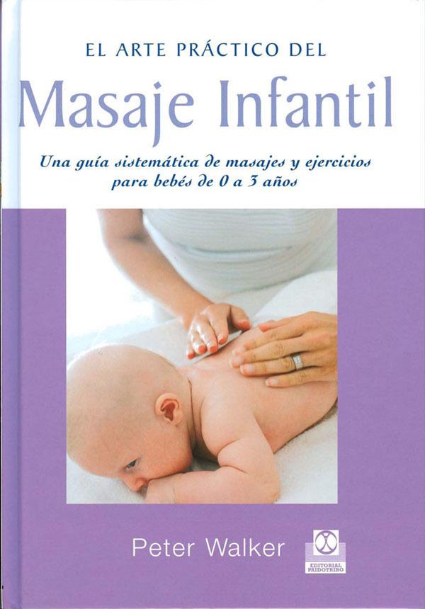 EL ARTE PRACTICO DEL MASAJE INFANTIL UNA GUIA SISTEMATICA DE MASAJES
