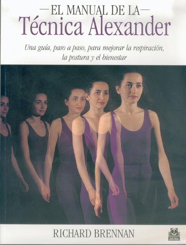 EL MANUAL DE LA TÉCNICA ALEXANDER. UNA GUÍA, PASO A PASO, PARA MEJORAR