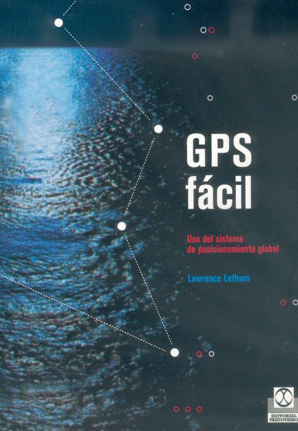 GPS FÁCIL USO DEL SISTEMA DE POSICIONAMIENTO GLOBAL