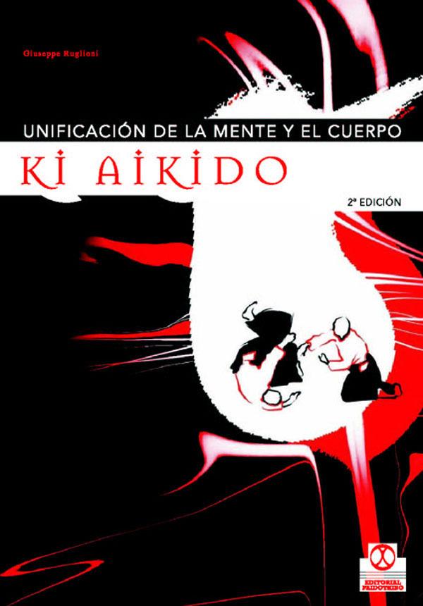 KI AIKIDO UNIFICACIÓN DE LA MENTE Y EL CUERPO