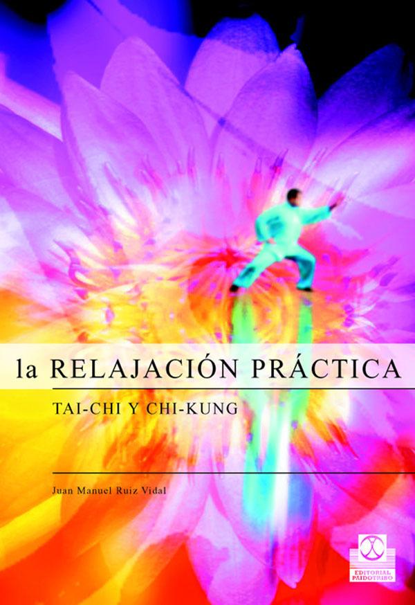LA RELAJACIÓN PRÁCTICA: TAI-CHI Y CHI-KUNG
