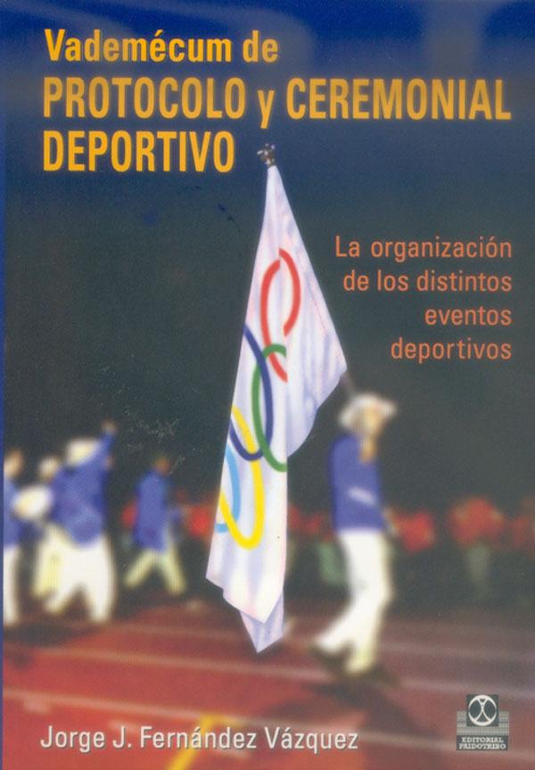 VADEMÉCUM DE PROTOCOLO Y CEREMONIAL DEPORTIVO: LA ORGANIZACIÓN DE LOS