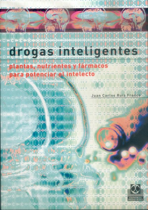 DROGAS INTELIGENTES: PLANTAS, NUTRIENTES Y FÁRMACOS PARA POTENCIAR EL INTELECTO