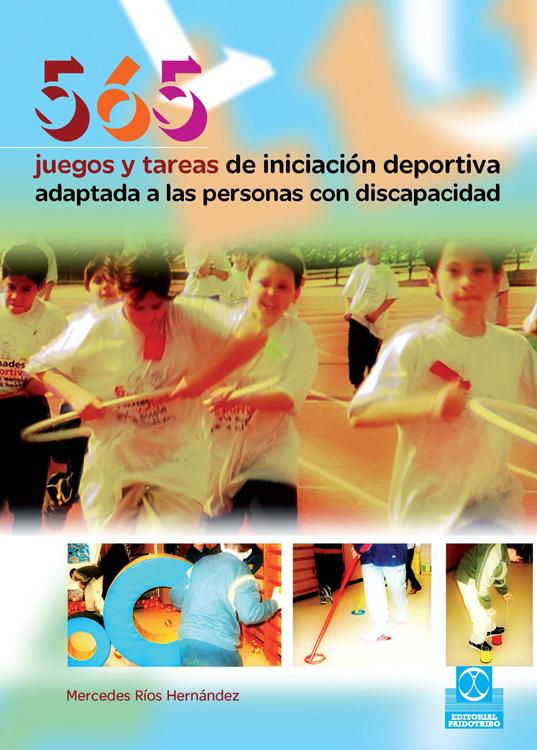 565 JUEGOS Y TAREAS DE INICIACIÓN DEPORTIVA ADAPTADA A LAS PERSONAS CON DISCAPAC