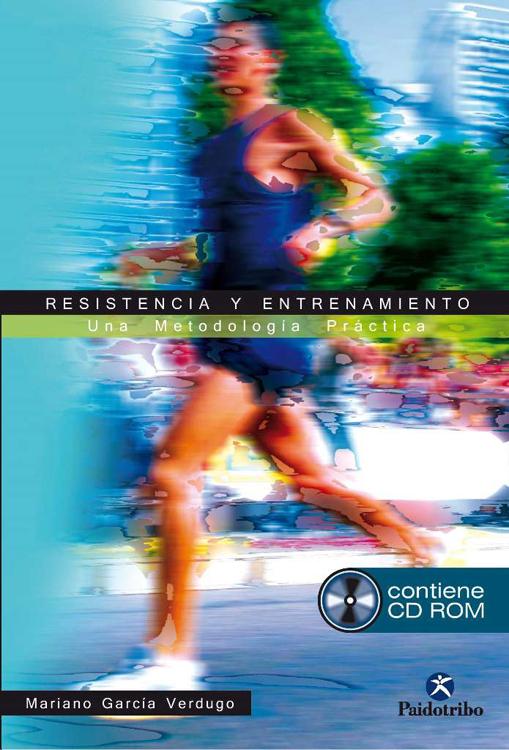 RESISTENCIA Y ENTRENAMIENTO. UNA METODOLOGÍA PRÁCTICA + CD ROM