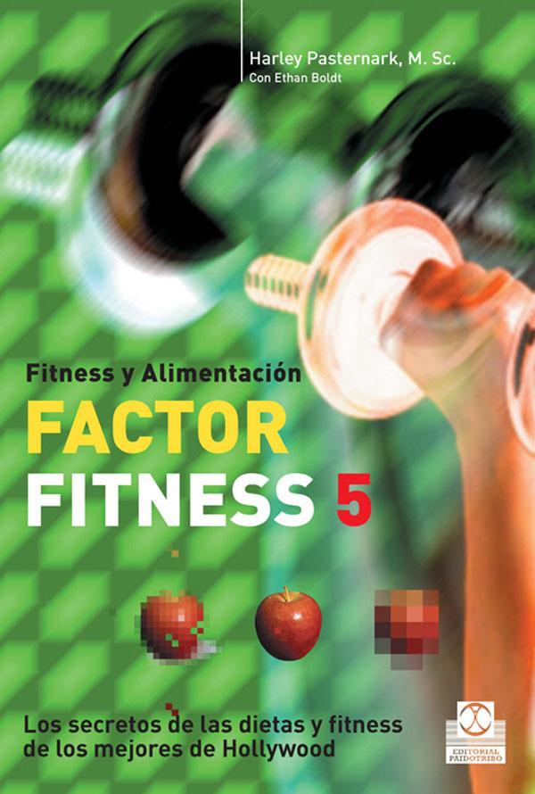 FACTOR FITNESS 5. FITNESS Y ALIMENTACIÓN. LOS SECRETOS DE LAS DIETAS Y FITNESS DE LOS MEJORES
