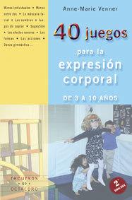 40 JUEGOS PARA LA EXPRESIÓN CORPORAL. DE 3 A 10 AÑOS