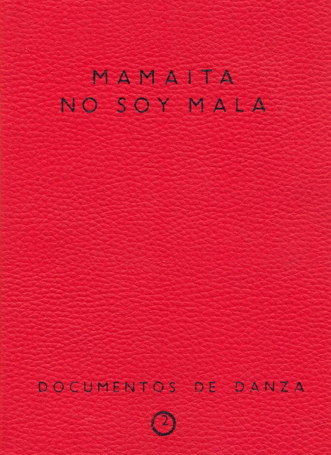 MAMAITA NO SOY MALA. DOCUMENTOS DE DANZA