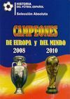 CAMPEONES DE EUROPA 2008 Y DEL MUNDO 2010: HISTORIA DEL FÚTBOL ESPAÑOL