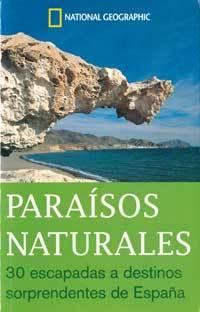 PARAÍSOS NATURALES 30 ESCAPADAS A DESTINOS SORPRENDENTES DE ESPAÑA