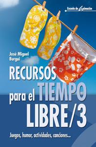 RECURSOS PARA EL TIEMPO LIBRE/3 JUEGOS, HUMOR, ACTIVIDADES, CANCIONES