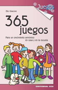 365 JUEGOS. PARA UN CRECIMIENTO ARMÓNICO EN CASA Y EN LA ESCUELA
