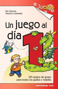 UN JUEGO AL DIA/1. 183 JUEGOS DE GRUPO PARA TODOS LOS GUSTOS Y EDADES