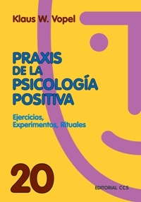PRAXIS DE LA PSICOLOGÍA POSITIVA: EJERCICIOS, EXPERIMENTOS, RITUALES