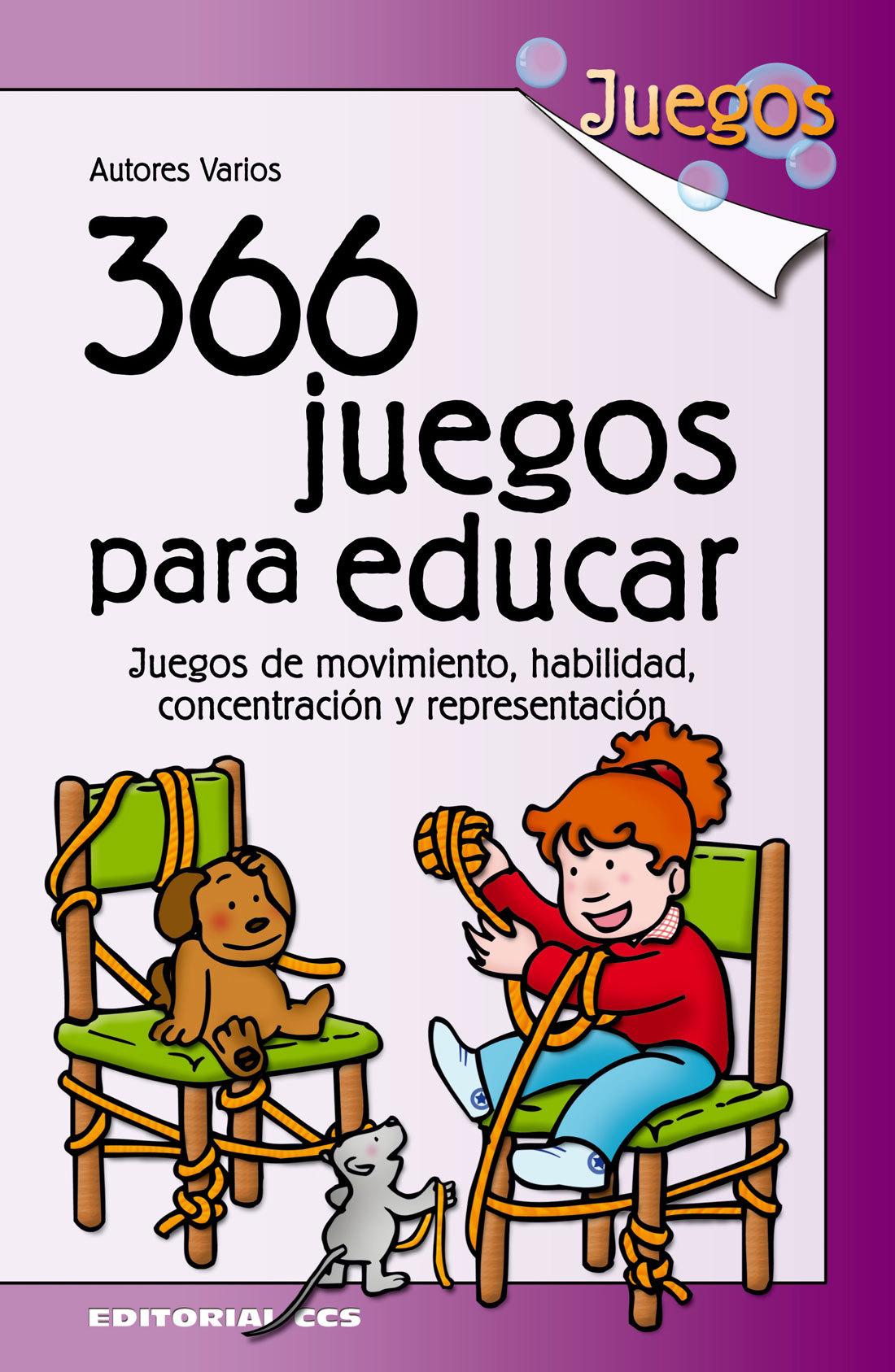 366 JUEGOS PARA EDUCAR. JUEGOS DE MOVIMIENTO, HABILIDAD, CONCENTRACIÓN
