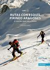 RUTAS CON ESQUÍS , PIRINEO ARAGONÉS I  3ª ED.: 67 RECORRIDOS DESDE LINZA A PORTALET
