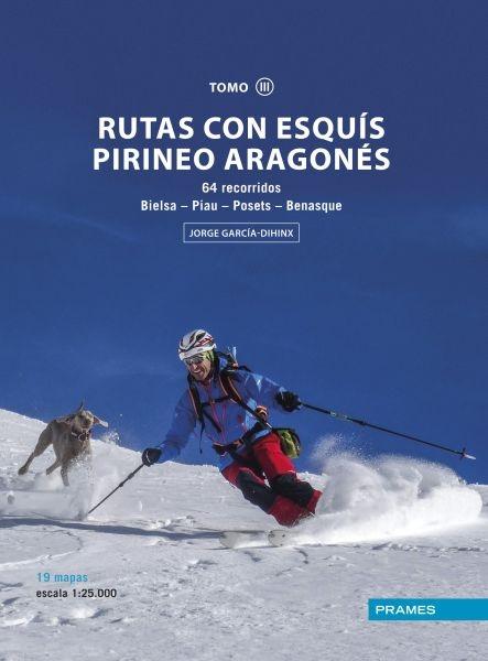 RUTAS CON ESQUÍS PIRINEO ARAGONÉS TOMO III. 64 RECORRIDOS BIELSA-PIAU-POSETS-BENASQUE