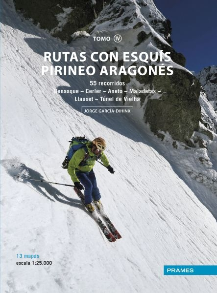 RUTAS CON ESQUIS PIRINEO ARAGONÉS TOMO IV. 55 RECORRIDOS BENASQUE-CERLER-ANETO-MALADETAS-LLAUSET-TÚNEL DE VIELHA