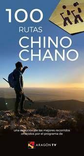 100 RUTAS CHINO CHANO. UNA SELECCIÓN DE LOS MEJORES RECORRIDOS OFRECIDOS POR EL PROGRAMA ARAGÓN TV