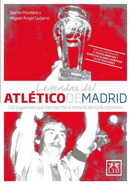LEYENDAS DEL ATLÉTICO DE MADRID. 110 JUGADORES QUE HAN ESCRITO LA HISTORIA DEL CLUB ROJIBLANCO