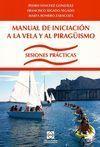 MANUAL DE INICIACIÓN A LA VELA Y AL PIRAGÜISMO : SESIONES PRÁCTICAS