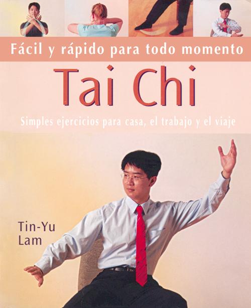 TAI CHI. FÁCIL Y RÁPIDO PARA TODO MOMENTO
