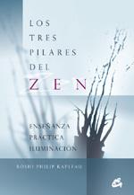 LOS TRES PILARES DEL ZEN. ENSEÑANZA, PRACTICA, ILUMINACION