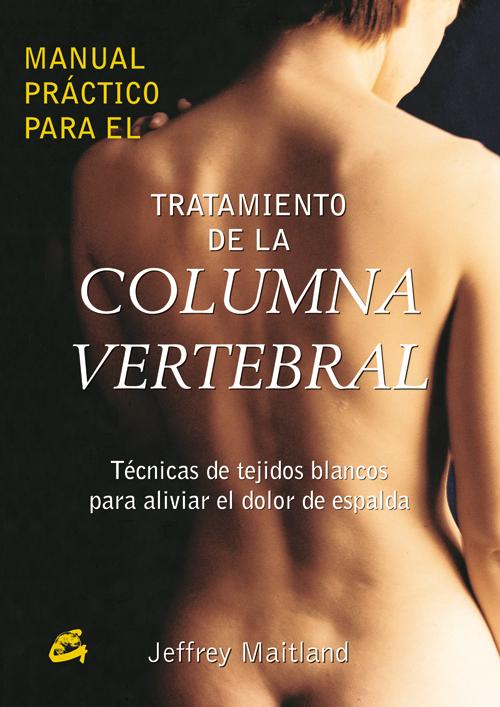 MANUAL PRÁCTICO PARA EL TRATAMIENTO DE LA COLUMNA VERTEBRAL: TÉCNICAS DE TEJIDOS BLANCOS PARA ALIVIAR EL DOLOR DE ESPALDA