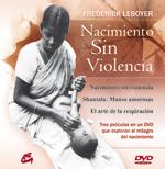 NACIMIENTO SIN VIOLENCIA : TRES FORMAS DE EXPLORAR EL MILAGRO DEL NACIMIENTO