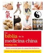 LA BIBLIA DE LA MEDICINA CHINA. GUÍA ESENCIAL PARA LA SANACIÓN HOLÍSTICA.