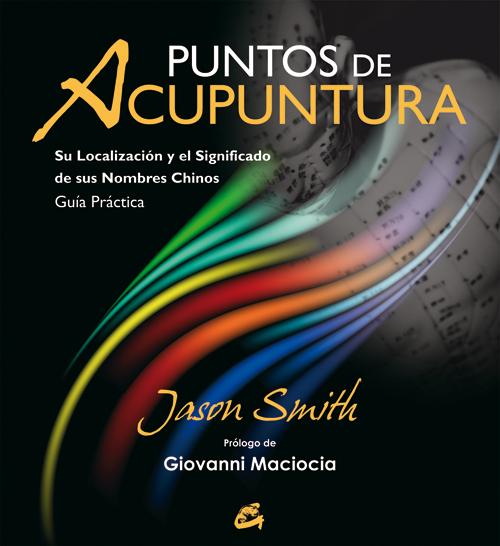 PUNTOS DE ACUPUNTURA: SU LOCALIZACIÓN Y EL SIGNIFICADO DE SUS NOMBRES CHINOS. GUÍA PRÁCTICA