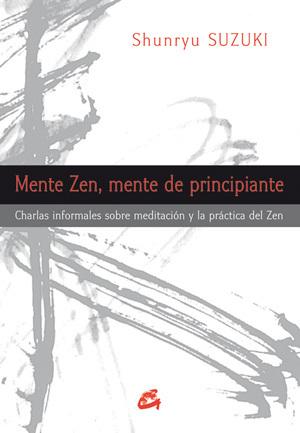 MENTE ZEN, MENTE DE PRINCIPIANTE: CHARLAS INFORMALES SOBRE MEDITACIÓN Y LA PRÁCTICA DEL ZEN