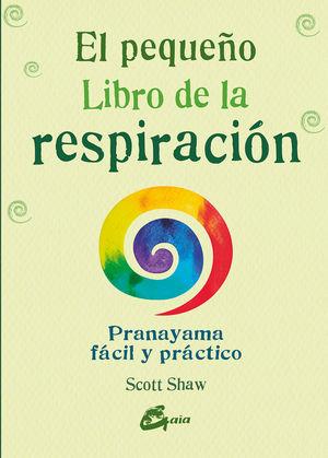 EL PEQUEÑO LIBRO DE LA RESPIRACIÓN. PRANAYAMA FÁCIL Y PRÁCTICO