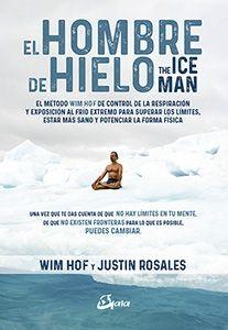 EL HOMBRE DE HIELO. THE ICEMAN. EL MÉTODO WIM HOF DE CONTROL DE LA RESPIRACIÓN Y EXPOSICIÓN AL FRÍO EXTREMO PARA SUPERAR LOS LÍMITES, ESTAR MÁS SANO Y