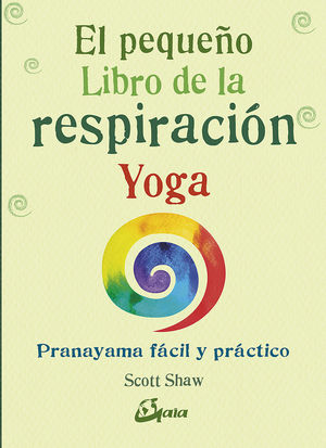 EL PEQUEÑO LIBRO DE LA RESPIRACIÓN YOGA. PRANAYAMA FÁCIL Y PRÁCTICO