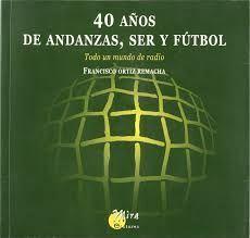 40  AÑOS DE ANDANZAS, SER Y FÚTBOL. TODO UN MUNDO DE RADIO