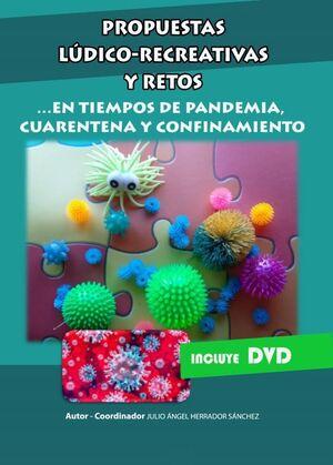 PROPUESTAS LÚDICO RECREATIVAS Y RETOS ... EN TIEMPOS DE PANDEMIA, CUARENTENA Y CONFINAMIENTO + 2 DVD