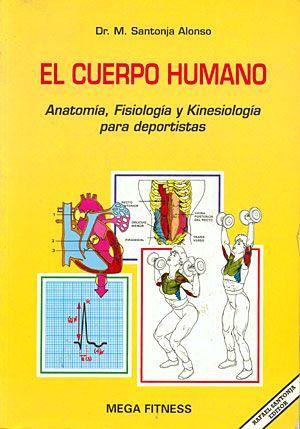 EL CUERPO HUMANO. ANATOMIA, FISIOLOGIA Y KINESIOLOGÍA PARA DEPORTISTAS