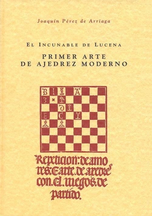 PRIMER ARTE DEL AJEDREZ MODERNO (EL INCUNABLE DE LUCENA)