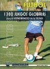 FÚTBOL: 1380 JUEGOS GLOBALES PARA EL ENTRENAMIENTO DE LA TÉCNICA
