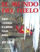 EL MUNDO DEL HIELO, TECNICAS Y EXPERIENCIAS DE LA MODERNA ESCALADA