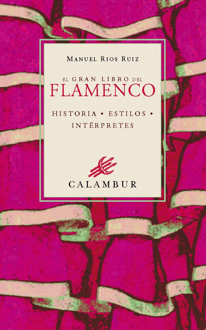 EL GRAN LIBRO DEL FLAMENCO. HISTORIA, ESTILOS, INTÉRPRETES