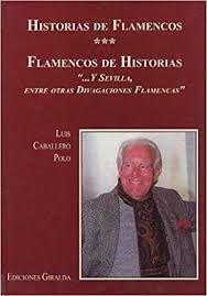 HISTORIAS DE FLAMENCOS FLAMENCOS DE HISTORIAS ´...Y SEVILLA, ENTRE OTR