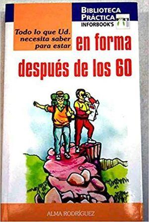 EN FORMA DESPUES DE LOS 60 TODO LO QUE UDS. NECESITA SABER PARA ESTAR