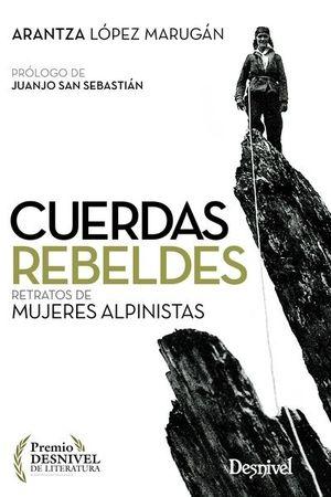CUERDAS REBELDES. RELATOS DE MUJERES ALPINISTAS