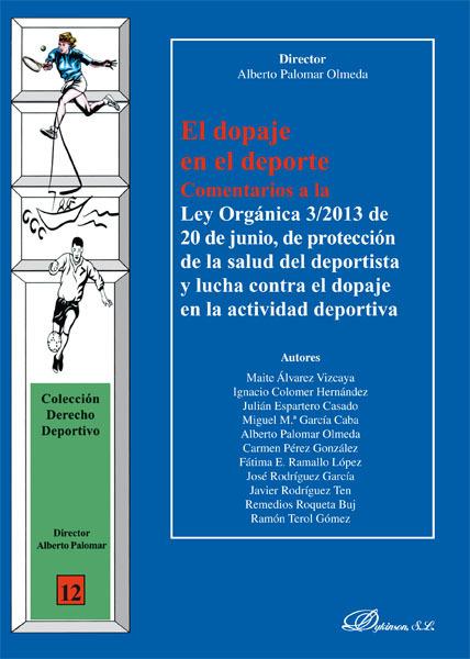 EL DOPAJE EN EL DEPORTE. COMENTARIOS A LA LEY ORGÁNICA 3/2013, DE 20/06, DE PROTECCIÓN DE LA SALUD